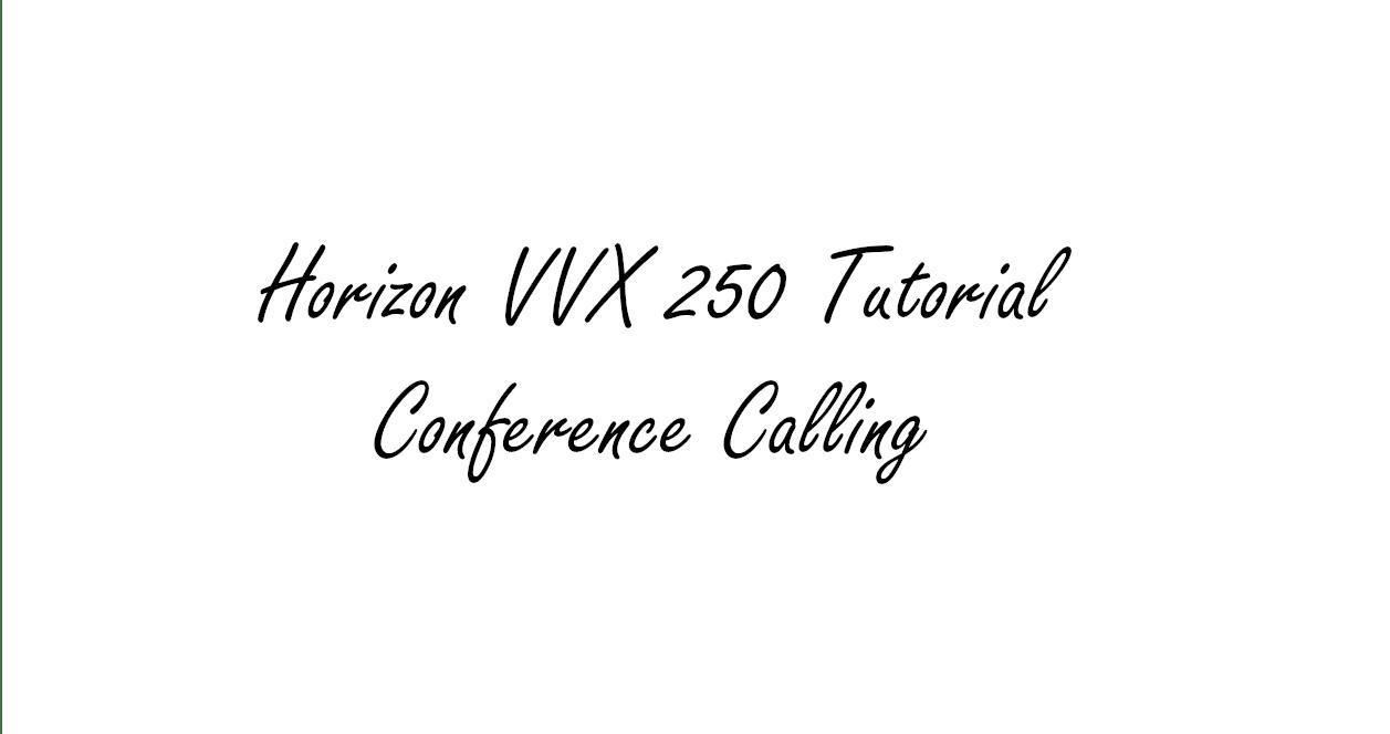 Horizon - Conference Calling on a VVX250/450 Handset