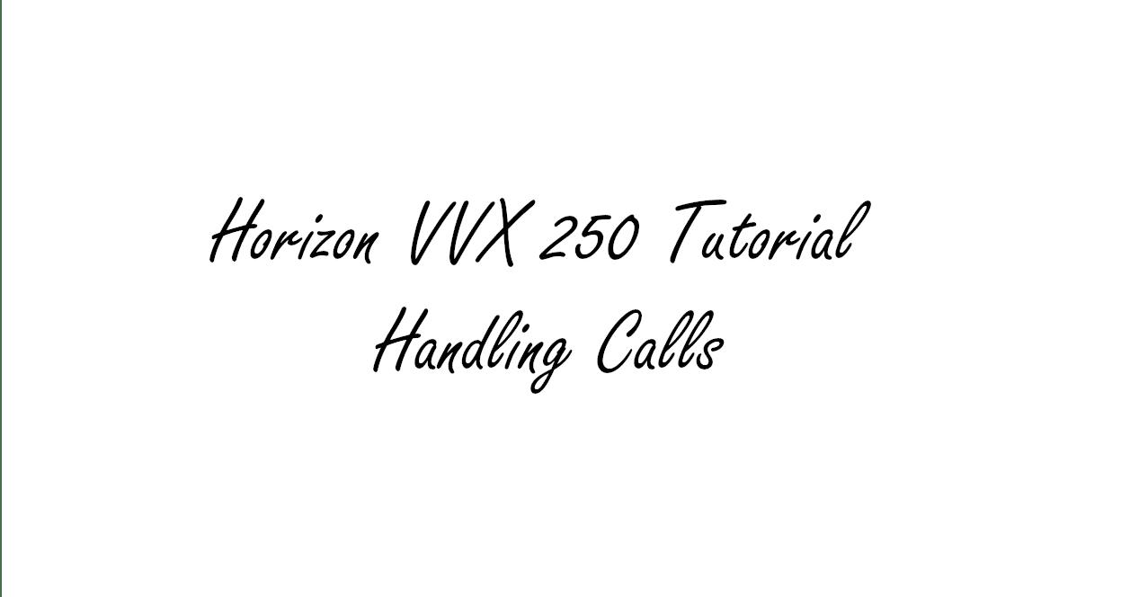 Horizon VVX 150/250/450 - Handling Calls