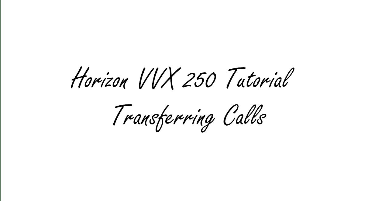Horizon VVX 150/250/450 - Transferring Calls